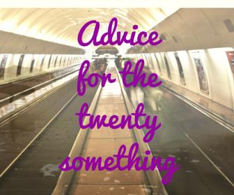 Advicefor thetwenty something