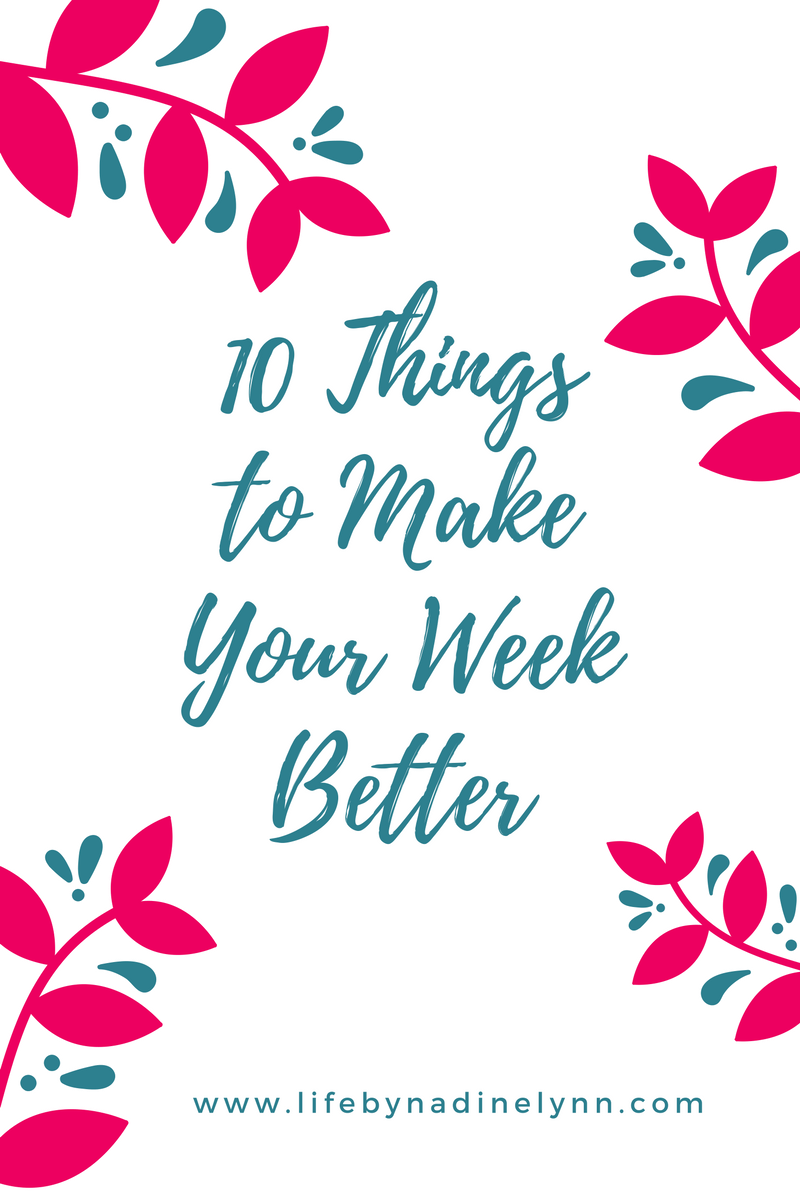 10 Things to Make Your Week Better